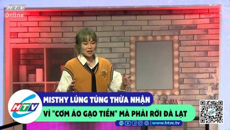 """Xem Show CLIP HÀI Misthy lúng túng thừa nhận vì """"cơm áo gạo tiền"""" mà phải rời Đà Lạt HD Online."""